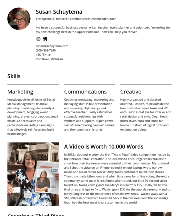 Resume Examples - Susan Schuytema Entrepreneur, marketer, communicator, cheerleader, doer I've been a successful business owner, writer, teacher, event planner and v...