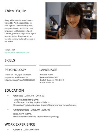 行銷/企劃 Resume Examples - Chien- Yu, Lin Have been a marketer for over 3 years, trained by Psychological logic for over 9 years. Love languages and logopedics, speak Chinese...