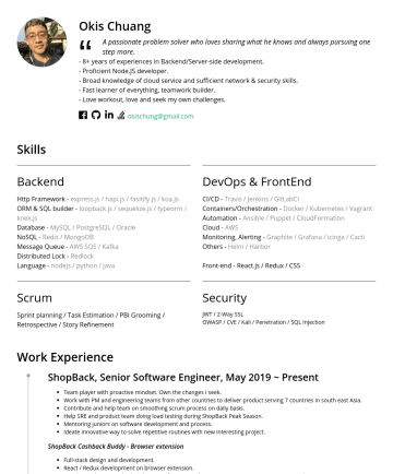 Sr. Backend Engineer, Sr. Software Engineer Resume Examples - Okis Chuang A passionate problem solver who loves sharing what he knows and always pursuing one step moreyears of experiences in Backend/Server-sid...