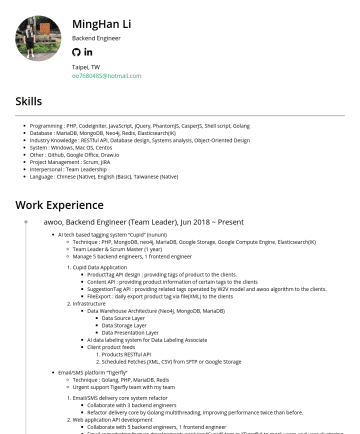 Backend engineer Resume Examples - MingHan Li Backend Engineer Backend engineer Taipei,TW oo@hotmail.com Skills Programming PHP / JavaScript / Shell script / Golang CodeIgniter / jQu...