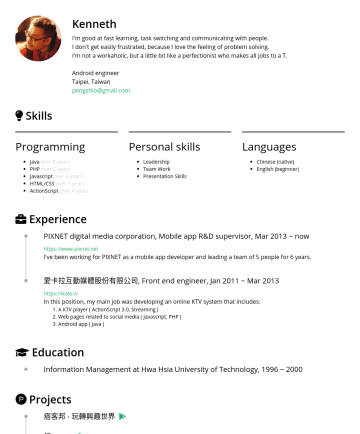 Senior Android engineer 履歷範本 - Kenneth I'm good at fast learning, task switching and communicating with people, be able to quickly add features, diagnose problems, and respond to...