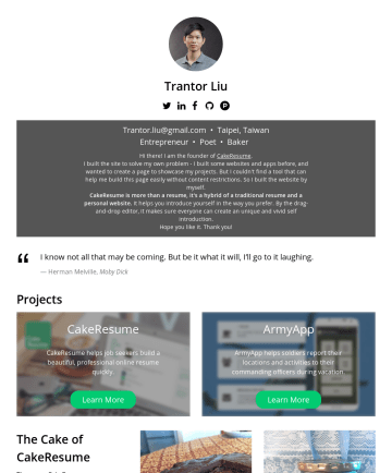 Full Stack Web Developer Resume Examples - Trantor Liu Trantor.liu@gmail.com • Taipei, Taiwan Entrepreneur • Poet • Baker Hi there! I am the founder of CakeResume . I built the site to solve...