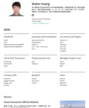 Senior Front-End Devlopernd Devloper Resume Examples - Walter Huang 碩士畢業踏入與在校所學完全不同的領域網頁開發,網頁開發的魅力除了豐富的開源碼之外,前端工程師可與後端、UI、UX、SA、PO、PM多方討論,可以一次了解各個職位工作的內容與定位,幫助了解專案完成與溝通的重要性。 Senior Front-End Developer T...