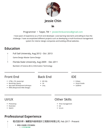 Front End Developer / .Net Developer Resume Examples - 金佳慈 (Jessie Chin) Programmer • Taipei, TW • jessiechinbusiness@gmail.com I have years of experience as a front end developer. Love learning new tec...