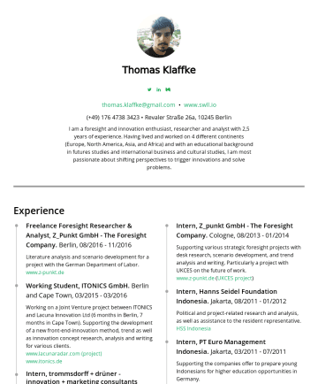 Resume Examples - Thomas Klaffke thomas.klaffke@gmail.com • www.swll.io• Revaler Straße 26a,Berlin I am a foresight and innovation enthusiast, researcher and analyst...