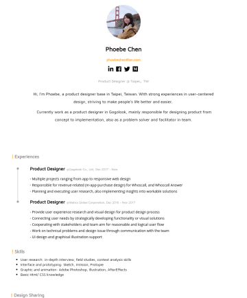Product Designer Resume Examples - Phoebe Chen phoebechenlifan.com pywn402@gmail.com |Hi, I'm Phoebe, a product designer base in Taipei, Taiwan. With strong experiences in user-cente...