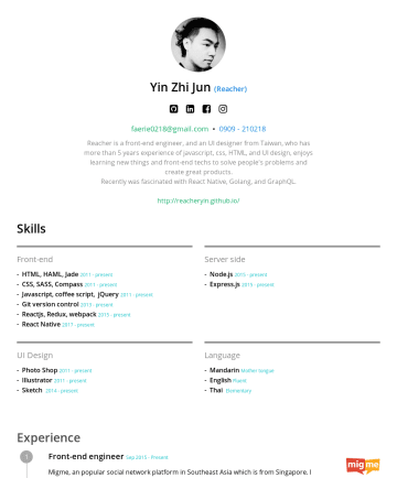 Resume Examples - Yin Zhi Jun ( Reacher ) (Taiwan• (Thailand• faerie0218@gmail.com Reacher is a front end engineer who has more than 6 years experience of javascript...