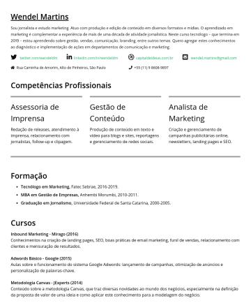 Jornalismo e Marketing Resume Examples - Wendel Martins Sou jornalista e estudo marketing. Atuo com produção e edição de conteúdo em diversos formatos e mídias. O aprendizado em marketing ...