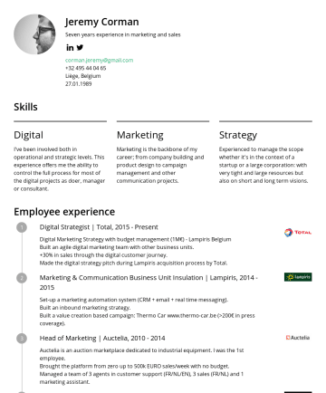 Digital Strategist Resume Examples - Jeremy Corman Over 9 years' experience in Digital, Marketing & Sales www.jeremycorman.com corman.jeremy@gmail.comLiège, BelgiumSkills Digital I've ...