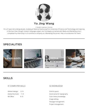 Marketing Specialist / Project Manager / Branding Marketing Resume Examples - Ya Jing Wang A Student majoring in German I'm a 21-year-old undergraduate, studying at National Kaohsiung First University of Science and Technolog...