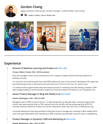 Resume Examples - Gordon Chang Happy customers make my day | product manager | ex-Microsoftee | we're hiring | made in Taiwan | lives in Florida, USA Experience Dire...
