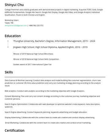 Marketing or Product Intern Resume Examples - Shinyui Chu College freshmen and Udacity graduates with demonstrated projects in digital marketing. Acquired TOEIC Gold, Google AdWords Fundamental...
