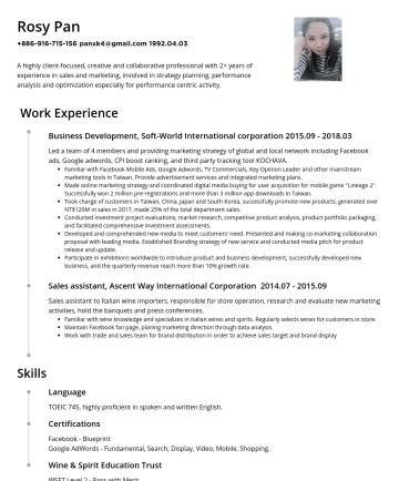 商務/業務 Resume Examples - 潘薇如panxk4@gmail.com具有國立中央大學財務金融學系學士學位,擔任兩年以上國外業務,負責台灣、中國、日韓等地遊戲客戶在台之線上廣告規劃與後續監控,兼具廣告數據分析與實務溝通能力。 經歷 智冠科技股份有限公司擔任數位發展中心業務課遊戲組組長,銷售產品包含用戶流量導入CPI衝榜、Fa...