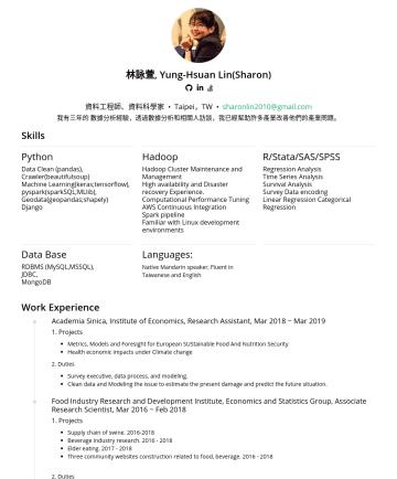 資料工程師、資料科學家 Resume Examples - 林詠萱, Yung-Hsuan Lin(Sharon) 資料工程師、資料科學家 • Taipei,TW • sharonlin2010@gmail.com 我有三年的 數據分析經驗,透過數據分析和相關人訪談,我已經幫助許多產業改善他們的產業問題。 Skills Python Data Clea...