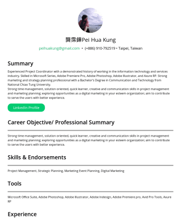 Project Manager Resume Examples - 龔霈鏵 Pei Hua Kung Bachelor's Degree in Communication and Technology, National Chiao Tung University peihuakung@gmail.comAccumulated 5+ years of expe...