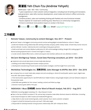 Exemples de CV en Business Development Manager - 葉濬慈 Yeh Chun-Tzu (Andrew Yehyeh) Remote Working & Digital Solutions consultant WOM leads > Sale > BD > KOL> Community ∙ 7 years experience in Digit...