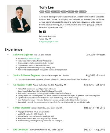 Exemples de CV en Full-stack developer, Mobile developer - Tony Lee React Redux React Native Flutter GraphQL Go US Citizen A full-stack developer who values innovation and entrepreneurship. Specialize in Re...