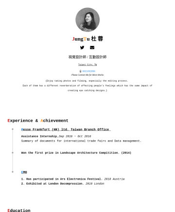 不限制 Resume Examples - J ung T u 杜 蓉 視覺設計師 / 互動設計師 Taipei City,TW Please Contact Me for More Works- {Enjoy taking photos and filming, especially the editing process. Eac...